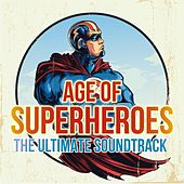 Age of Superheroes - The Ultimate Soundtrack by Various Artists