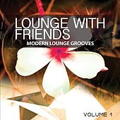 Lounge with Friends, Vol. 1 (Modern Lounge Grooves) by Various Artists