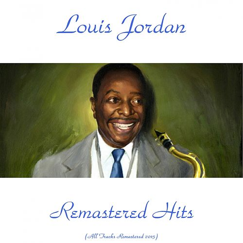 Remastered Hits (All Tracks Remastered 2015) by Louis Jordan