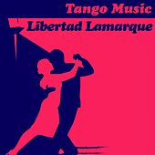 Play & Download Tango Music: Libertad Lamarque by Libertad Lamarque | Napster