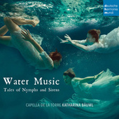 Water Music - Tales of Nymphs and Sirens by Capella de la Torre