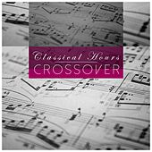 Classical Hours - Crossover by Various Artists