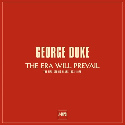 The Era Will Prevail (The MPS Studio Years 1973-1976) by George Duke
