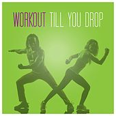 Workout Till You Drop by Various Artists