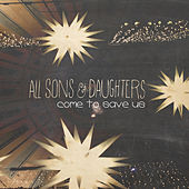 Play & Download Come to Save Us by All Sons & Daughters | Napster