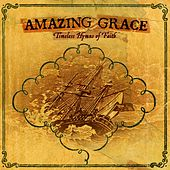 Play & Download Amazing Grace: Timeless Hymns of Faith by Various Artists | Napster