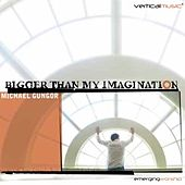 Play & Download Bigger Than My Imagination by Michael Gungor | Napster
