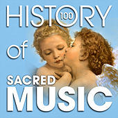 Play & Download The History of Sacred Music (100 Famous Songs) by Various Artists | Napster