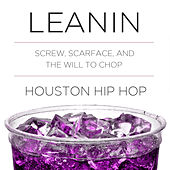Leanin: DJ Screw, Scarface, And the Will to Chop Houston Hip Hop by Various Artists