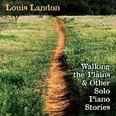 Walking the Plains & Other Solo Piano Stories by Louis Landon