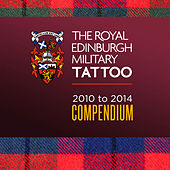 Play & Download The Royal Edinburgh Military Tattoo - 2010-2014 Compendium by Various Artists | Napster