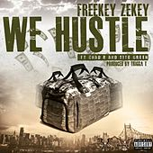 Play & Download We Hustle (feat. Chad B & Tito Green) - Single by Freekey Zekey | Napster