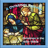 Play & Download A Christmas Nativity (Christmas in the 1920-1930s) by Various Artists | Napster
