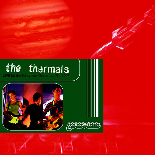 LIVE [at the Echoplex - December 7th, 2007] by The Thermals