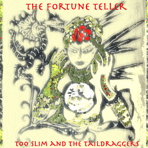Play & Download The Fortune Teller by Too Slim & The Taildraggers | Napster