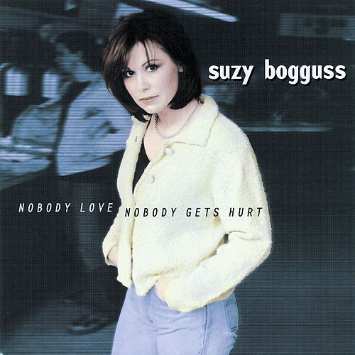Play & Download Nobody Love, Nobody Gets Hurt by Suzy Bogguss | Napster