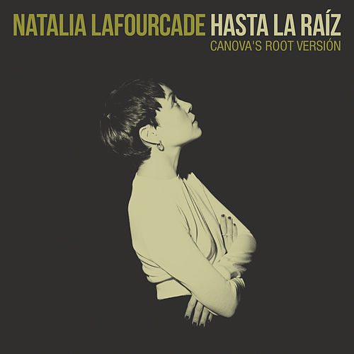 Play & Download Hasta la Raíz (Canova's Root Versión) by Natalia Lafourcade | Napster