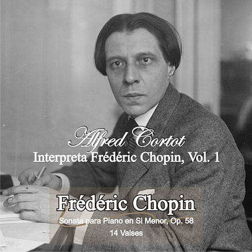 Play & Download Alfred Cortot Plays Frédéric Chopin, Vol. 1 by Alfred Cortot | Napster
