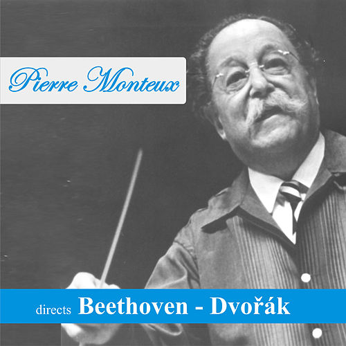 Play & Download Pierre Monteux directs Beethoven - Dvořák by Pierre Monteux | Napster