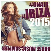 #OnAir #Ibiza 2015 (House Music Sampler) by Various Artists