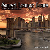Play & Download Sunset Lounge Hours - The New York City Collection by Various Artists | Napster