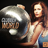 Play & Download Clubber World by Various Artists | Napster