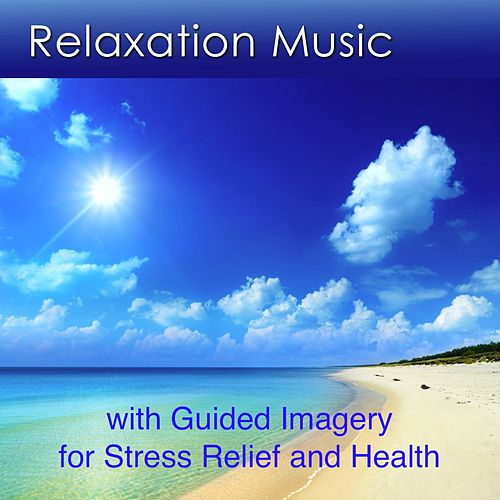 Play & Download Relaxation Music with Guided Imagery (Relaxation Music for Stress Relief and Health) by Dr. Harry Henshaw | Napster