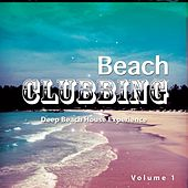 Play & Download Beach Clubbing, Vol. 1 (Deep Beach House Experience ) by Various Artists | Napster