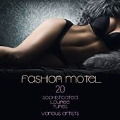 Fashion Motel (20 Sophisticated Lounge Tunes) by Various Artists