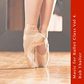 Music for Ballet Class, Vol. 4 by Rob Thaller