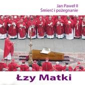 Modlitwa Jan Pawel II.  Smierc i Pozegnanie - Lzy Matki by Various Artists