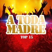 Play & Download A Toda Madre Top 15 by Various Artists | Napster