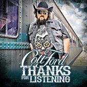 Play & Download Thanks for Listening by Colt Ford | Napster