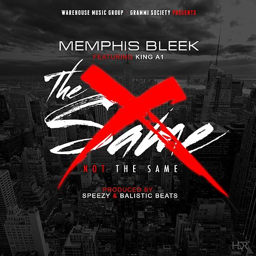 Not the Same (feat. KingA1) by Memphis Bleek