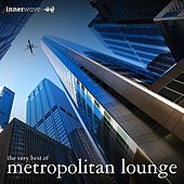Play & Download The Very Best of Metropolitan Lounge by Various Artists | Napster