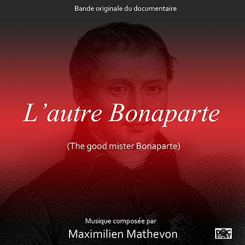 Play & Download L'autre Bonaparte (The Good Mister Bonaparte) [Original Motion Picture Soundtrack] by Maximilien Mathevon | Napster