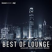 Play & Download Best of Lounge - Smooth Metropolitan Tunes by Various Artists | Napster