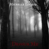 Devour Me by Michelle Lockey