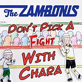 Don't Pick a Fight With Chara by The Zambonis