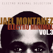 Play & Download Jael Montanez Electro Minimal Vol.3 by Various Artists | Napster