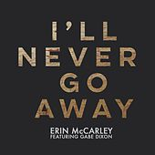 Play & Download I'll Never Go Away (feat. Gabe Dixon) by Erin McCarley | Napster