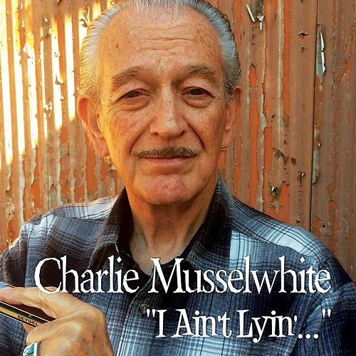 Play & Download I Ain't Lyin' by Charlie Musselwhite | Napster