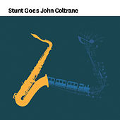 Stunt Goes John Coltrane by Various Artists