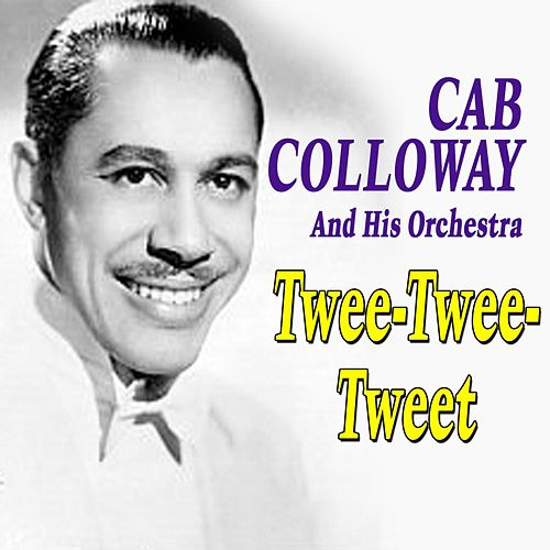 Twee-Twee-Tweet by Cab Calloway