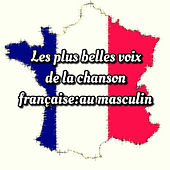 Play & Download Les plus belles voix de la chanson française: au masculin by Various Artists | Napster