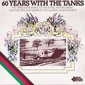 60 Years with the Tanks by Royal Tank Regiments