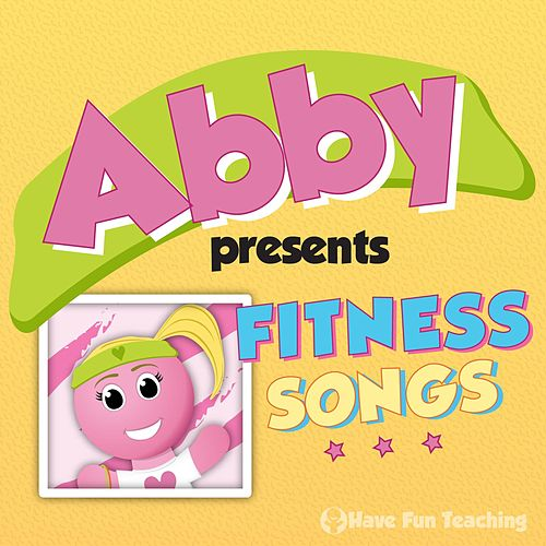 Play & Download Abby Presents: Fitness Songs by Have Fun Teaching | Napster