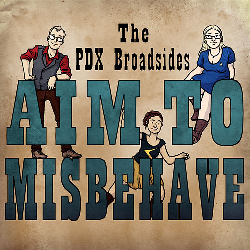 Play & Download Aim to Misbehave by The PDX Broadsides | Napster