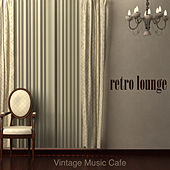 Play & Download Retro Lounge Vintage Music Cafe - Vintage Lounge & Sophisticated Easy Listening Music for Cocktail Bar & Buddha Lounge Cafè by Various Artists | Napster