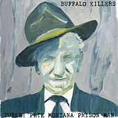 Play & Download Turkey Pete Montana Prison Man by Buffalo Killers | Napster